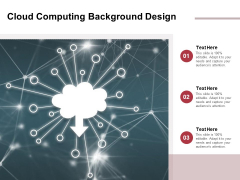 Cloud Computing Background Design Ppt PowerPoint Presentation Show Layouts PDF