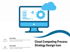 Cloud Computing Process Strategy Design Icon Ppt PowerPoint Presentation File Outline PDF