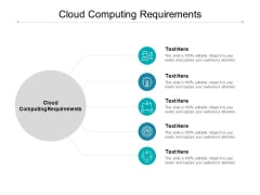 Cloud Computing Requirements Ppt PowerPoint Presentation Ideas Background Image Cpb
