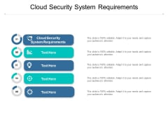 Cloud Security System Requirements Ppt PowerPoint Presentation Icon Designs Download Cpb