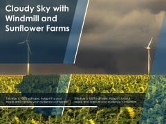 Cloudy Sky With Windmill And Sunflower Farms Ppt PowerPoint Presentation Summary Clipart PDF