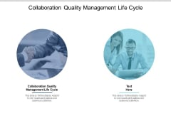 Collaboration Quality Management Life Cycle Ppt PowerPoint Presentation Slides Files Cpb