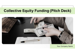 Collective Equity Funding Pitch Deck Ppt PowerPoint Presentation Complete Deck With Slides