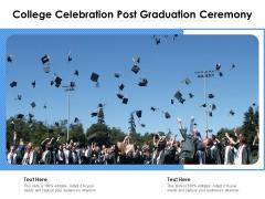 College Celebration Post Graduation Ceremony Ppt PowerPoint Presentation File Summary PDF
