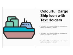 Colourful Cargo Ship Icon With Text Holders Ppt Powerpoint Presentation Icon Styles