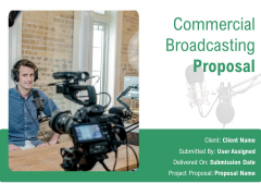 Commercial Broadcasting Proposal Ppt PowerPoint Presentation Complete Deck With Slides