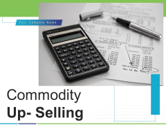 Commodity Up Selling Ppt PowerPoint Presentation Complete Deck With Slides
