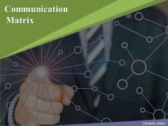 Communication Matrix Ppt PowerPoint Presentation Complete Deck With Slides