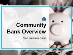 Community Bank Overview Ppt PowerPoint Presentation Complete Deck With Slides