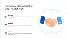 Companies Consolidation Deal Vector Icon Ppt Slides Visuals PDF