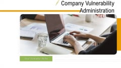 Company Vulnerability Administration Ppt PowerPoint Presentation Complete Deck With Slides