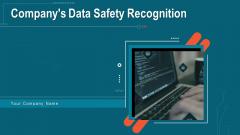 Companys Data Safety Recognition Ppt PowerPoint Presentation Complete Deck With Slides