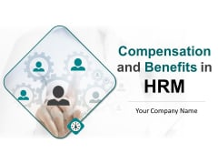 Compensation And Benefits In HRM Ppt PowerPoint Presentation Complete Deck With Slides