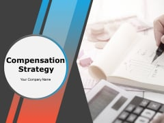 Compensation Strategy Ppt PowerPoint Presentation Complete Deck With Slides