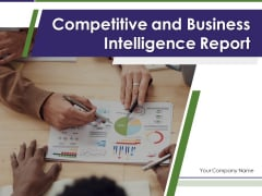 Competitive And Business Intelligence Report Ppt PowerPoint Presentation Complete Deck With Slides