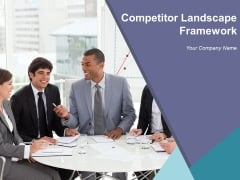 Competitor Landscape Framework Ppt PowerPoint Presentation Complete Deck With Slides