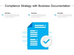 Compliance Strategy With Business Documentation Ppt PowerPoint Presentation Gallery Tips PDF