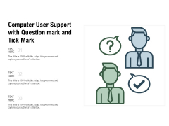 Computer User Support With Question Mark And Tick Mark Ppt PowerPoint Presentation File Rules PDF