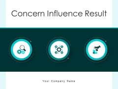 Concern Influence Result Business Performance Ppt PowerPoint Presentation Complete Deck