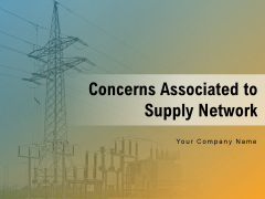 Concerns Associated To Supply Network Organization Customers Ppt PowerPoint Presentation Complete Deck
