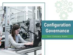 Configuration Governance Improvements Process Ppt PowerPoint Presentation Complete Deck