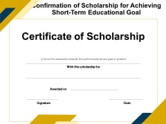 Confirmation Of Scholarship For Achieving Short Term Educational Goal Ppt PowerPoint Presentation File Slides PDF