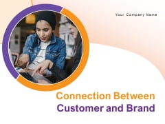 Connection Between Customer And Brand Analysis Financial Demonstrate Ppt PowerPoint Presentation Complete Deck