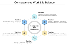 Consequences Work Life Balance Ppt PowerPoint Presentation Ideas Gallery Cpb