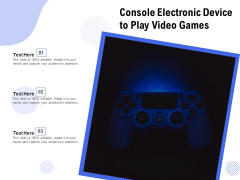 Console Electronic Device To Play Video Games Ppt PowerPoint Presentation Gallery Graphic Images PDF