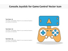 Console Joystick For Game Control Vector Icon Ppt PowerPoint Presentation File Example Introduction PDF