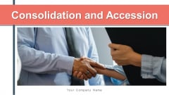Consolidation And Accession Target Evaluation Ppt PowerPoint Presentation Complete Deck With Slides