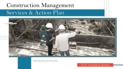 Construction Management Services And Action Plan Ppt PowerPoint Presentation Complete Deck With Slides