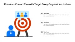 Consumer Contact Plan With Target Group Segment Vector Icon Ppt Icon Files PDF