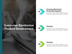 Consumer Electronics Product Development Ppt PowerPoint Presentation Portfolio Microsoft Cpb