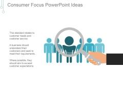 Consumer Focus Ppt PowerPoint Presentation Slides