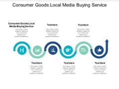 Consumer Goods Local Media Buying Service Ppt PowerPoint Presentation Pictures Cpb