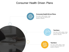 Consumer Health Driven Plans Ppt PowerPoint Presentation Show Good Cpb