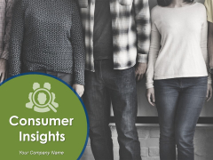 Consumer Insights Ppt PowerPoint Presentation Complete Deck With Slides