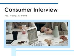 Consumer Interview Customer Progress Ppt PowerPoint Presentation Complete Deck