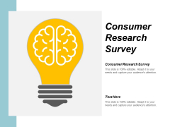 Consumer Research Survey Ppt Powerpoint Presentation File Summary Cpb