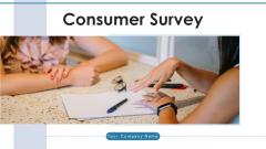 Consumer Survey Performance Improvements Ppt PowerPoint Presentation Complete Deck With Slides