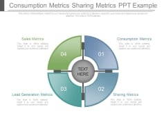 Consumption Metrics Sharing Metrics Ppt Example
