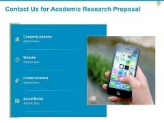 Contact Us For Academic Research Proposal Ppt PowerPoint Presentation Slides Example Topics