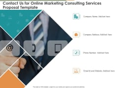Contact Us For Online Marketing Consulting Services Proposal Template Ppt Model Templates PDF