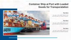 Container Ship At Port With Loaded Goods For Transporatation Ppt PowerPoint Presentation Inspiration PDF