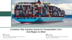 Container Ship Carrying Goods For Transportation From One Region To Other Ppt PowerPoint Presentation Slides PDF