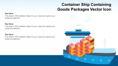 Container Ship Containing Goods Packages Vector Icon Ppt PowerPoint Presentation Styles Graphics Template PDF