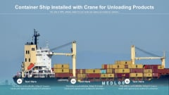 Container Ship Installed With Crane For Unloading Products Ppt PowerPoint Presentation Icon Graphics Download PDF