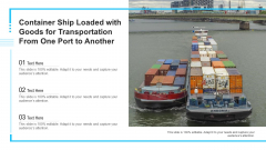 Container Ship Loaded With Goods For Transportation From One Port To Another Ppt PowerPoint Presentation Pictures Visuals PDF