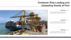 Container Ship Loading And Unloading Goods At Port Ppt PowerPoint Presentation Icon Skills PDF
